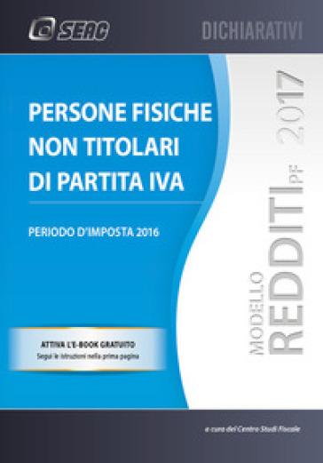 Persone fisiche non titolari di partita IVA. Periodo d'imposta 2016 - Centro studi fiscali | Thecosgala.com