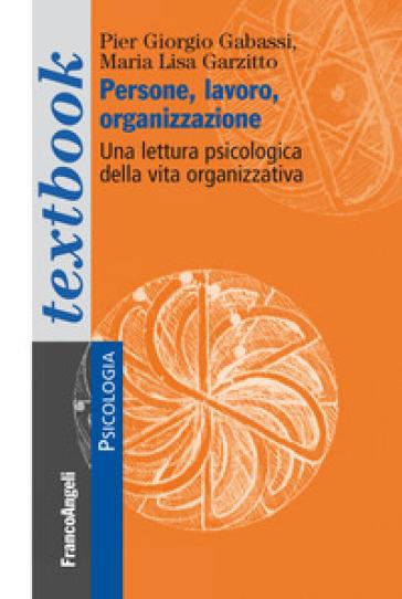 Persone, lavoro, organizzazione. Una lettura psicologica dalla vita organizzativa - Pier Giorgio Gabassi |