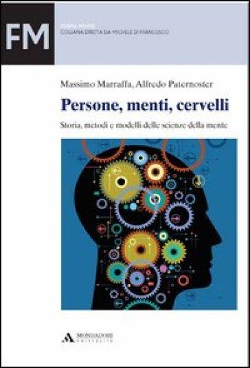 Persone, menti, cervelli. Storia, metodi e modelli delle scienze della mente - Alfredo Paternoster |