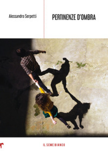Pertinenze d'ombra - Alessandro Serpetti  
