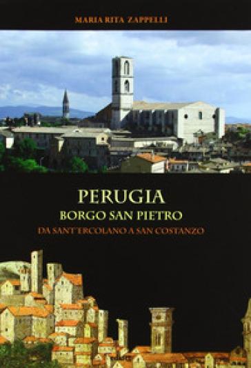 Perugia. Borgo San Pietro: da Sant'Ercolano a San costanzo - M. Rita Zappelli | Kritjur.org