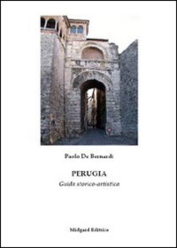 Perugia. Guida storico-artistica - Paolo De Bernardi |