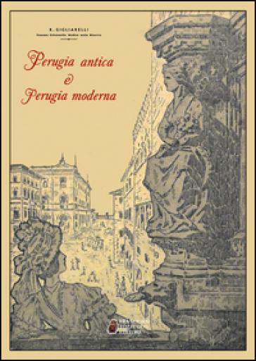 Perugia antica e Perugia moderna - Raniero Gigliarelli | Jonathanterrington.com