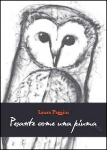 Pesante come una piuma - Laura Paggini |