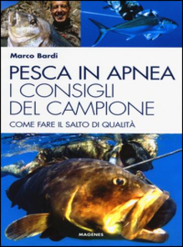 Pesca in apnea. I consigli del campione. Come fare il salto di qualità - Marco Bardi   Ericsfund.org