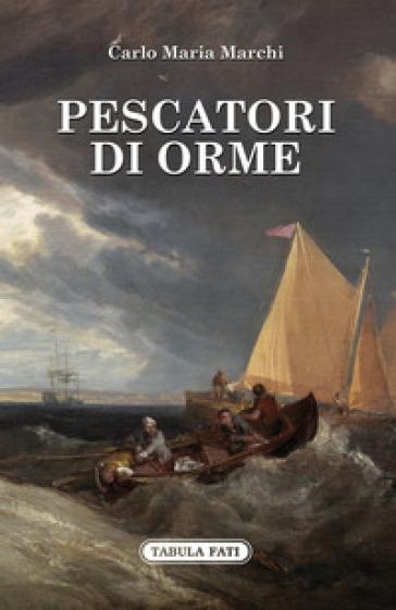 Pescatori di orme - Carlo Maria Marchi  
