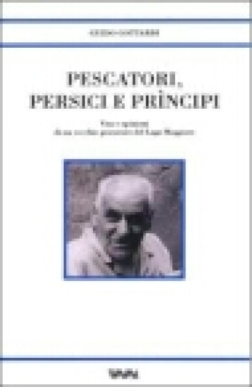 Pescatori, persici e prìncipi. Vita e opinioni di un vecchio pescatore del Lago Maggiore - Guido Gottardi |