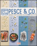 Pesce & co. Ingredienti e ricette illustrate con oltre 500 step by step