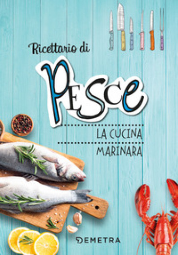 Pesce. La cucina marinara. Ediz. a spirale