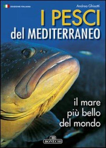 Pesci del mediterraneo il mare pi bello del mondo andrea ghisotti libro mondadori store - Il bagno piu bello del mondo ...