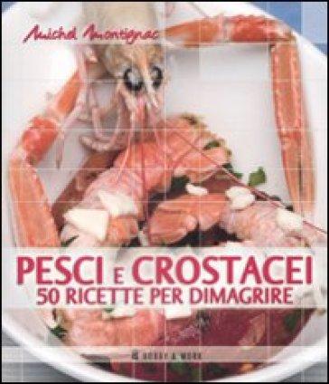 Pesci e crostacei. 50 ricette per dimagrire - Michel Montignac | Rochesterscifianimecon.com