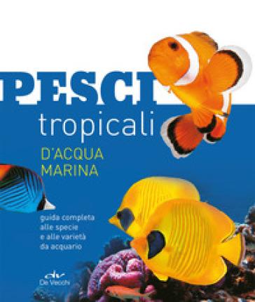 Pesci tropicali d'acqua marina. Guida completa alle specie e alle varietà da acquario - Tristan Lougher   Thecosgala.com