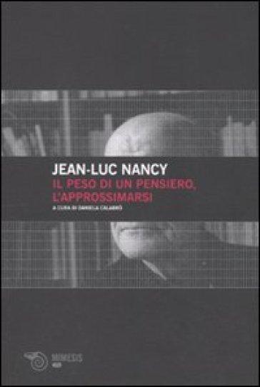 Peso di un pensiero, l'approssimarsi (Il) - Jean-Luc Nancy  
