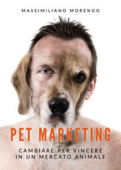 Pet marketing. Cambiare per vincere in un mercato animale