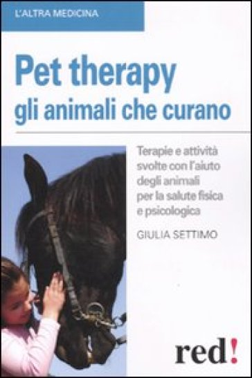 Pet therapy. Gli animali che curano - Giulia Settimo | Rochesterscifianimecon.com