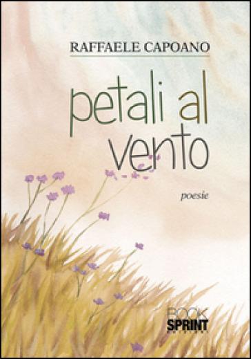 Petali al vento - Raffaele Capoano |