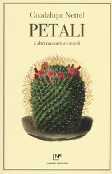 Petali e altri racconti scomodi - Nettel Guadalupe |