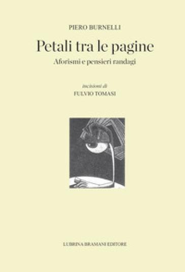 Petali tra le pagine. Aforismi e pensieri randagi - Piero Burnelli  