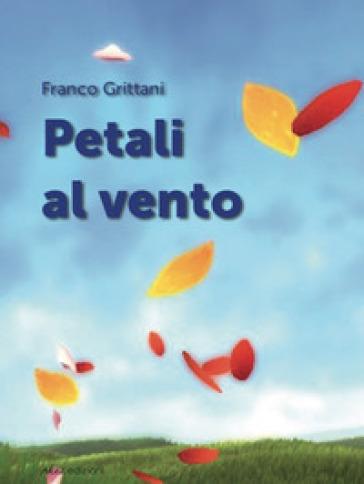 Petali al vento. Ediz. italiana e spagnola - Franco Grittani  