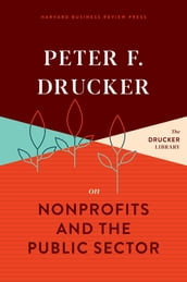 Peter F. Drucker on Nonprofits and the Public Sector