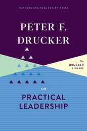 Peter F. Drucker on Practical Leadership