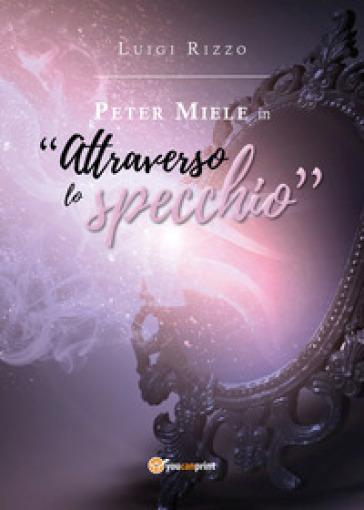 Peter Miele in «Attraverso lo specchio» - Luigi Rizzo |