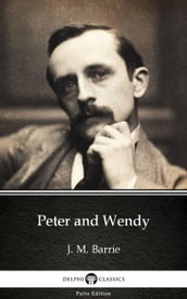 Peter and Wendy by J. M. Barrie - Delphi Classics (Illustrated)