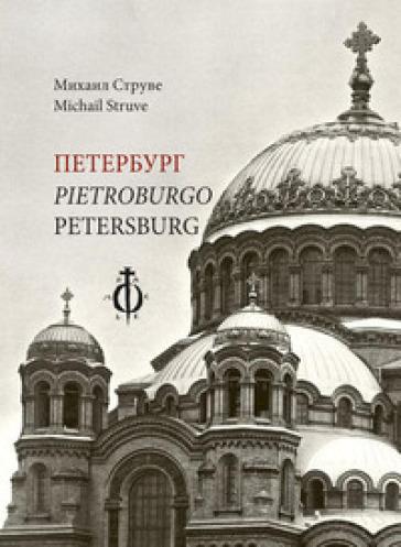 Peterburg-Pietroburgo-Petersburg. Ediz. multilingue - Michail Struve  