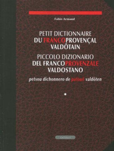 Petit dictionnaire du francoprovencales valdotain-Piccolo dizionario del francoprovenzale valdostano-Petsou dichonnero de patoué valdoten - Fabio Armand |