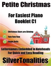 Petite Christmas Booklet C1 - For Beginner and Novice Pianists Christmas Stars Are Shining Fum Fum Fum Jingle Bells Letter Names Embedded In Noteheads for Quick and Easy Reading