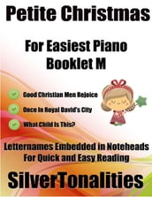 Petite Christmas Booklet M - For Beginner and Novice Pianists Good Christian Men Rejoice Once In Royal David s City What Child Is This? Letter Names Embedded In Noteheads for Quick and Easy Reading