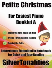Petite Christmas Booklet A - For Beginner and Novice Pianists Angels We Have Heard On High Bring a Torch Jeanette Isabella Carol of the Bells Letter Names Embedded In Noteheads for Quick and Easy Reading