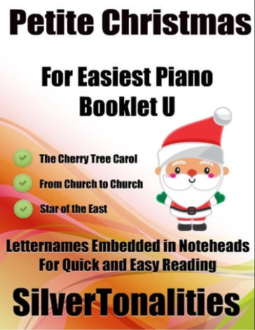 Petite Christmas Booklet U - For Beginner and Novice Pianists the Cherry Tree Carol from Church to Church Star of the East Letter Names Embedded In Noteheads for Quick and Easy Reading