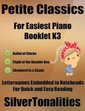 Petite Classics for Easiest Piano Booklet K3 - Ballet of Chicks Flight of the Bumble Bee a Shepherd In a Shade Letter Names Embedded In Notehead for Quick and Easy Reading