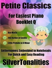 Petite Classics for Easiest Piano Booklet Q- Ave Maria the Barber of Seville Little Prelude In D Minor Letter Names Embedded In Noteheads for Quick and Easy Reading