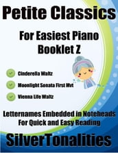 Petite Classics for Easiest Piano Booklet Z - Cinderella Waltz Moonlight Sonata First Mvt Vienna Life Waltz Letter Names Embedded In Noteheads for Quick and Easy Reading