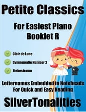 Petite Classics for Easiest Piano Booklet R - Clair De Lune Gymnopedie Number 2 Liebestraum Letter Names Embedded In Noteheads for Quick and Easy Reading
