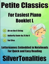 Petite Classics for Easiest Piano Booklet L - Air On the G String Butterfly Etude Op 25 No 9 Fur Elise Letter Names Embedded In Noteheads for Quick and Easy Reading