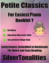 Petite Classics for Easiest Piano Booklet Y - Ave Maria Chocolate Nutcracker Suite Isis and Osiris Magic Flute Letter Names Embedded In Noteheads for Quick and Easy Reading