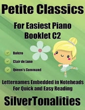 Petite Classics for Easiest Piano Booklet C2 - Bolero Clair De Lune Queen s Command Letter Names Embedded In Noteheads for Quick and Easy Reading