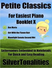 Petite Classics for Easiest Piano Booklet X - Ave Maria Girl With the Flaxen Hair Moonlight Sonata Second Mvt Letter Names Embedded In Noteheads for Quick and Easy Reading