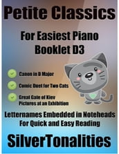Petite Classics for Easiest Piano Booklet D3 - Canon In D Major Comic Duet for Two Cats Great Gate of Kiev Pictures At an Exhibition Letter Names Embedded In Noteheads for Quick and Easy Reading