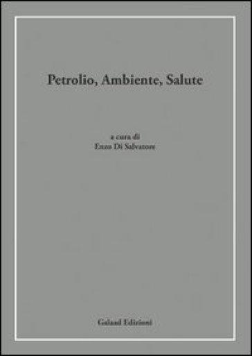 Petrolio, ambiente, salute - E. Di Salvatore | Thecosgala.com