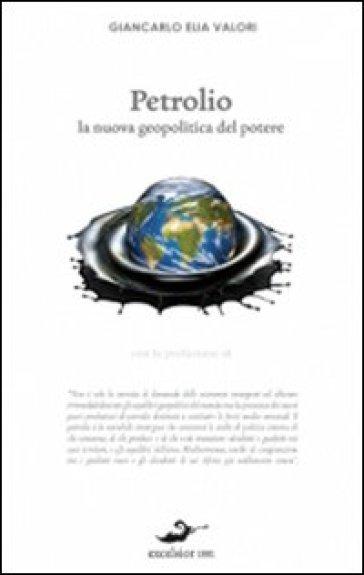 Petrolio. La nuova geopolitica del potere - Giancarlo Elia Valori   Thecosgala.com