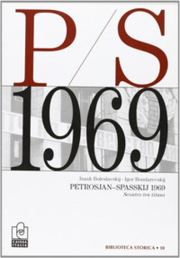 Petrosjan-Spasskij 1969. Scontro tra titani - Igor Z. Bondarecskij   Rochesterscifianimecon.com