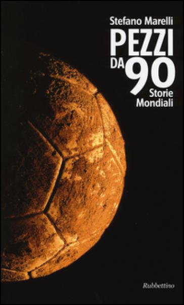 Pezzi da 90. Storie mondiali - Stefano Marelli | Kritjur.org