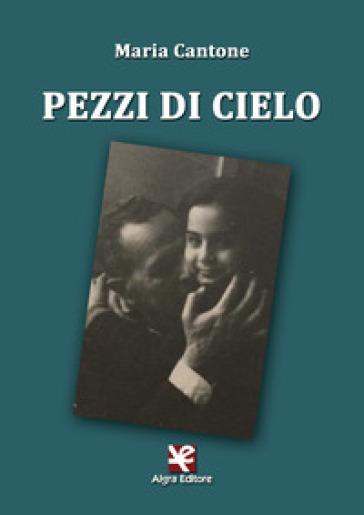 Pezzi di cielo - Maria Cantone |