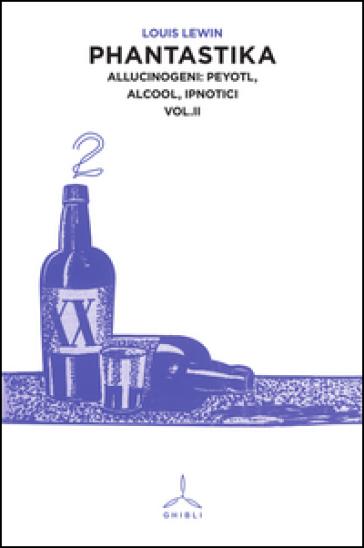 Phantastika. 2.Allucinogeni: Peyotl, alcool, ipnotici - Louis Lewin | Jonathanterrington.com