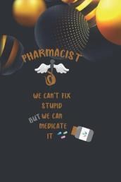 Pharmacist, We Can t Fix Stupid But We Can Medicate It