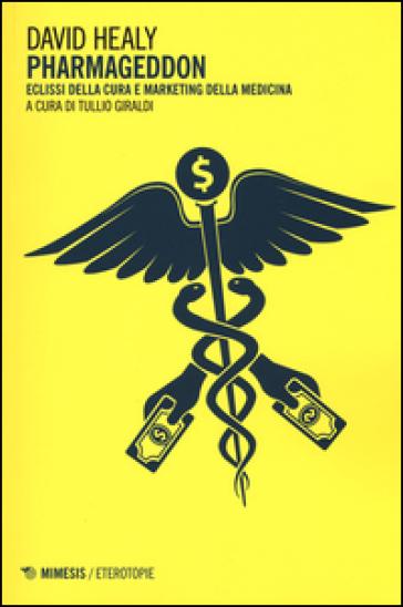 Pharmageddon. Eclissi della cura e marketing della medicina - David Healy pdf epub